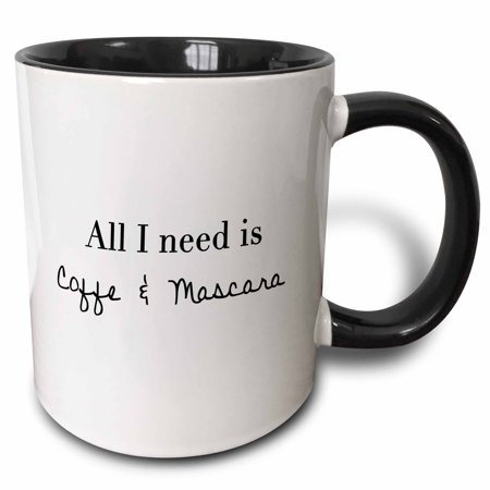 3dRose ALL I NEED IS COFFEE AND MASCARA, Two Tone Black Mug, 11oz