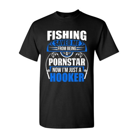Fishing Saved Me From Being Pornstar Now I'm Just A Hooker Adult DT T-Shirt
