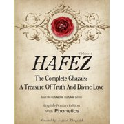 Hafez : The Complete Ghazals. a Treasure of Truth and Divine Love.