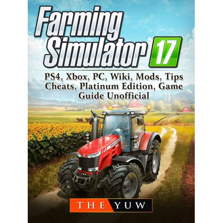 Farming Simulator 17, PS4, Xbox, PC, Wiki, Mods, Tips, Cheats, Platinum Edition, Game Guide Unofficial -