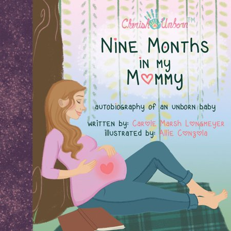 Nine Months in My Mommy: Autobiography of an Unborn Baby -