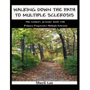 Walking Down the Path to Multiple Sclerosis: One Woman's Personal Battle With Primary Progressive Multiple Sclerosis - eBook