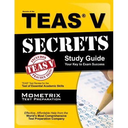 Secrets of the Teas V Exam Study Guide : Teas Test Review for the Test of Essential Academic (Secrets Of The Teas V Exam By Mometrix)