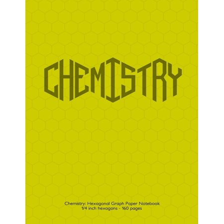 Chemistry : Hexagonal Graph Paper Notebook, 1/4 Inch Hexagons 160 Pages: Notebook with Yellow Cover. 1/4 Inch Hexagons, Ideal for Chemistry Notes and Practice. Hexagon Apex at Top - Ideal for Drawing Carbon Chains. 30% Gray Grid. Also Useful for Note Taking, Game