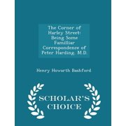 The Corner of Harley Street : Being Some Familliar Correspondence of Peter Harding. M.D. - Scholar's Choice Edition