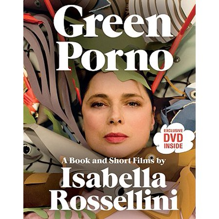 Green Porno : A Book and Short Films by Isabella (Kyle Maclachlan Isabella Rossellini Dennis Hopper Laura Dern)