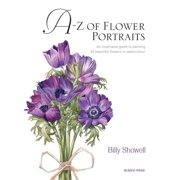 A-Z of Flower Portraits : An illustrated guide to painting 40 beautiful flowers in watercolour