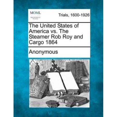 (The United States of America vs. the Steamer Rob Roy and Cargo 1864)