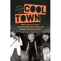 A Ferris and Ferris Book: Cool Town: How Athens, Georgia, Launched Alternative Music and Changed American Culture (Hardcover)