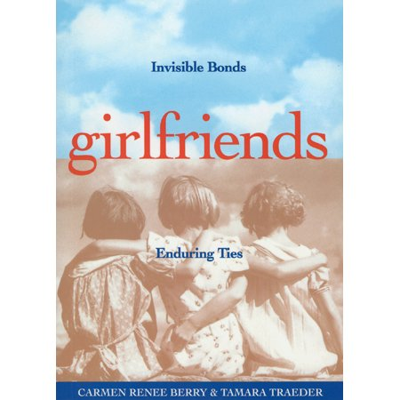 Girlfriends : Invisible Bonds, Enduring Ties