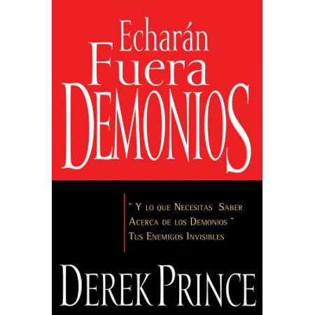 Echar�n Fuera Demonios : Y Lo Que Necesitas Saber Acerca de Los Demonios, Tus Enemigos Invisibles - Acerca De Halloween