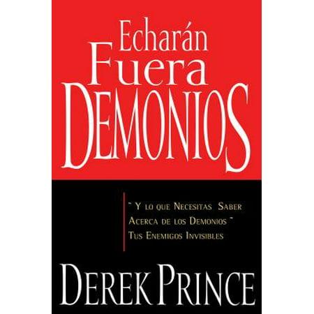 Echar�n Fuera Demonios : Y Lo Que Necesitas Saber Acerca de Los Demonios, Tus Enemigos Invisibles