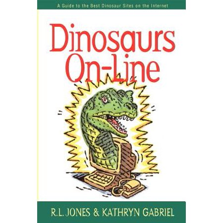 Dinosaurs On-Line : A Guide to the Best Dinosaur Sites on the