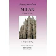 Sydney Travels to Milan : A Guide for Kids - Let's Go to Italy Series!