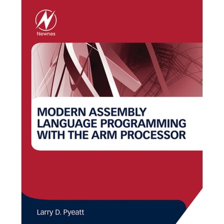 Modern Assembly Language Programming with the ARM Processor -