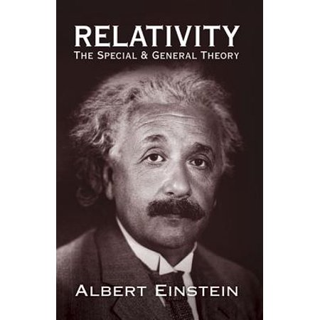 Relativity : The Special and General Theory (Einsteins Pathway To The Special Theory Of Relativity)