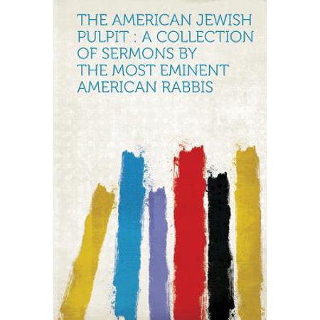 The American Jewish Pulpit : A Collection of Sermons by the Most Eminent American Rabbis