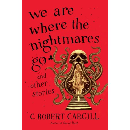 We Are Where the Nightmares Go and Other Stories -