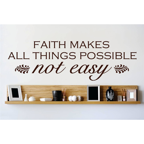 Design With Vinyl Faith Makes All Things Possible Not Easy Wall Decal
