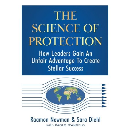 The Science of Protection : How Leaders Gain An Unfair Advantage To Create Stellar Success (Paperback)