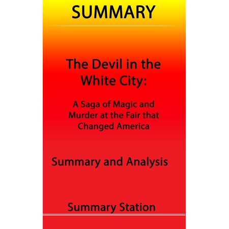 The Devil in the White City: A Saga of Magic and Murder at the Fair that Changed America | Summary - (Devil In The White City Plot Summary)