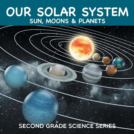 Our Solar System (Sun, Moons & Planets): Second Grade Science Series (Paperback)