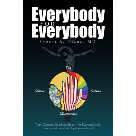 Everybody for Everybody: Truth, Oneness, Good, and Beauty for Everyone's Life, Liberty, and Pursuit of Happiness Volume Ii -