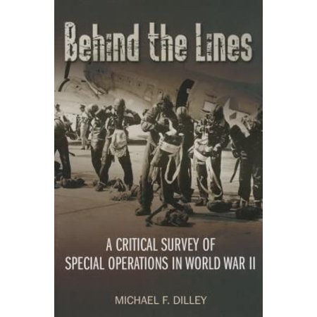 Behind The Lines  A Critical Survey Of Special Operations In World War Ii