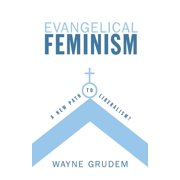 Evangelical Feminism: A New Path to Liberalism? (Paperback)