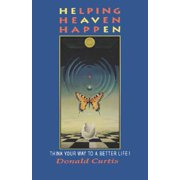 Helping Heaven Happen : Think Your Way to a Better Life