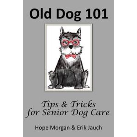 Senior Care (Old Dog 101 - Tips & Tricks for Senior Dog Care - eBook )