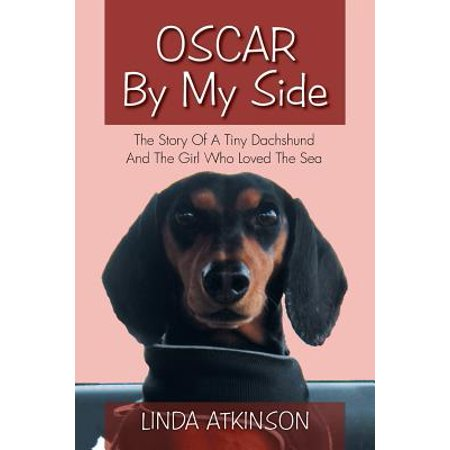 Oscar by My Side : The Story of a Tiny Dachshund and the Girl Who Loved the Sea - Tiny Girl Tube
