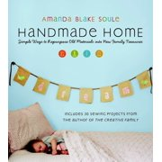 Handmade Home : Simple Ways to Repurpose Old Materials Into New Family Treasures