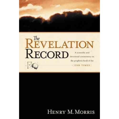The Revelation Record: A Scientific and Devotional Commentary on the Book of Revelation