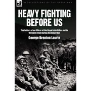 Heavy Fighting Before Us : the Letters of an Officer of the Royal Irish Rifles on the Western Front During the Great War