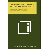 Constitutional Liberty and Seditious Activity : Individual Liberty and Governmental Security
