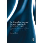 The Origin of the Prolonged Economic Stagnation in Contemporary Japan (Hardcover)
