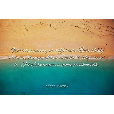 Adrian Mitchell - Written poetry is different. Best thing is to see it in performance first, then read it. Performance is more provocative. - Famous Quotes Laminated POSTER PRINT (Best Things To See In Barbados)