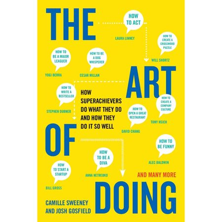 The Art of Doing: How Superachievers Do What They Do and How They Do It So Well by