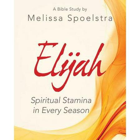 Elijah - Women's Bible Study Participant Workbook : Spiritual Stamina in Every