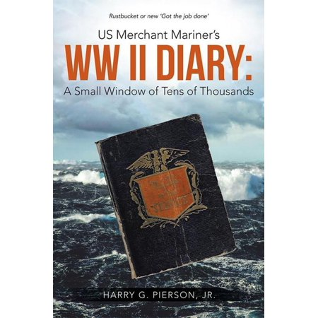 Us Merchant Mariner's Ww Ii Diary: a Small Window of Tens of Thousands - (The First Mediterranean Mariner Merchants Were The)
