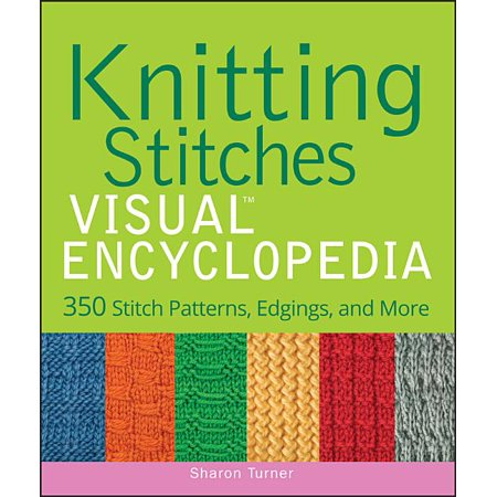 Teach Yourself Visually: Knitting Stitches Visual Encyclopedia: 350 Stitch Patterns, Edgings, and More