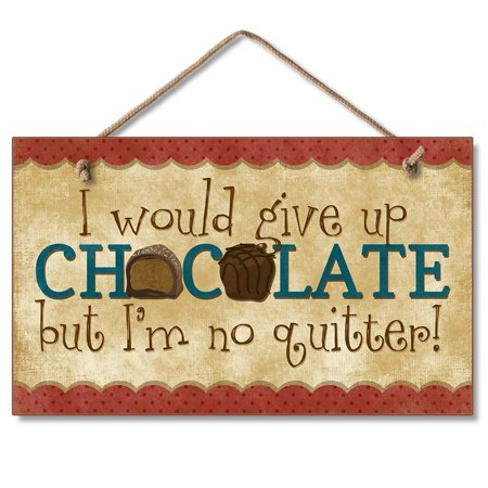 Give up Chocolate Kitchen Sign Wall Decor Plaque, I would give up ...