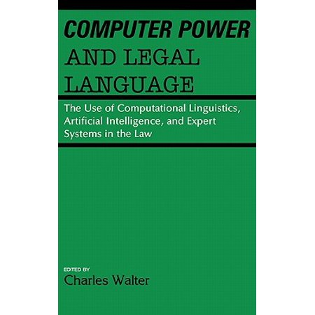 Computer Power and Legal Language : The Use of Computational Linguistics, Artificial Intelligence, and Expert Systems in the Law ()