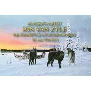Alaska's Artist Jon Van Zyle : A Life of Art and Adventure