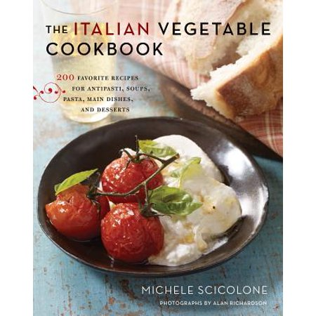 The Italian Vegetable Cookbook : 200 Favorite Recipes for Antipasti, Soups, Pasta, Main Dishes, and Desserts](Easy Recipes For Halloween Desserts)