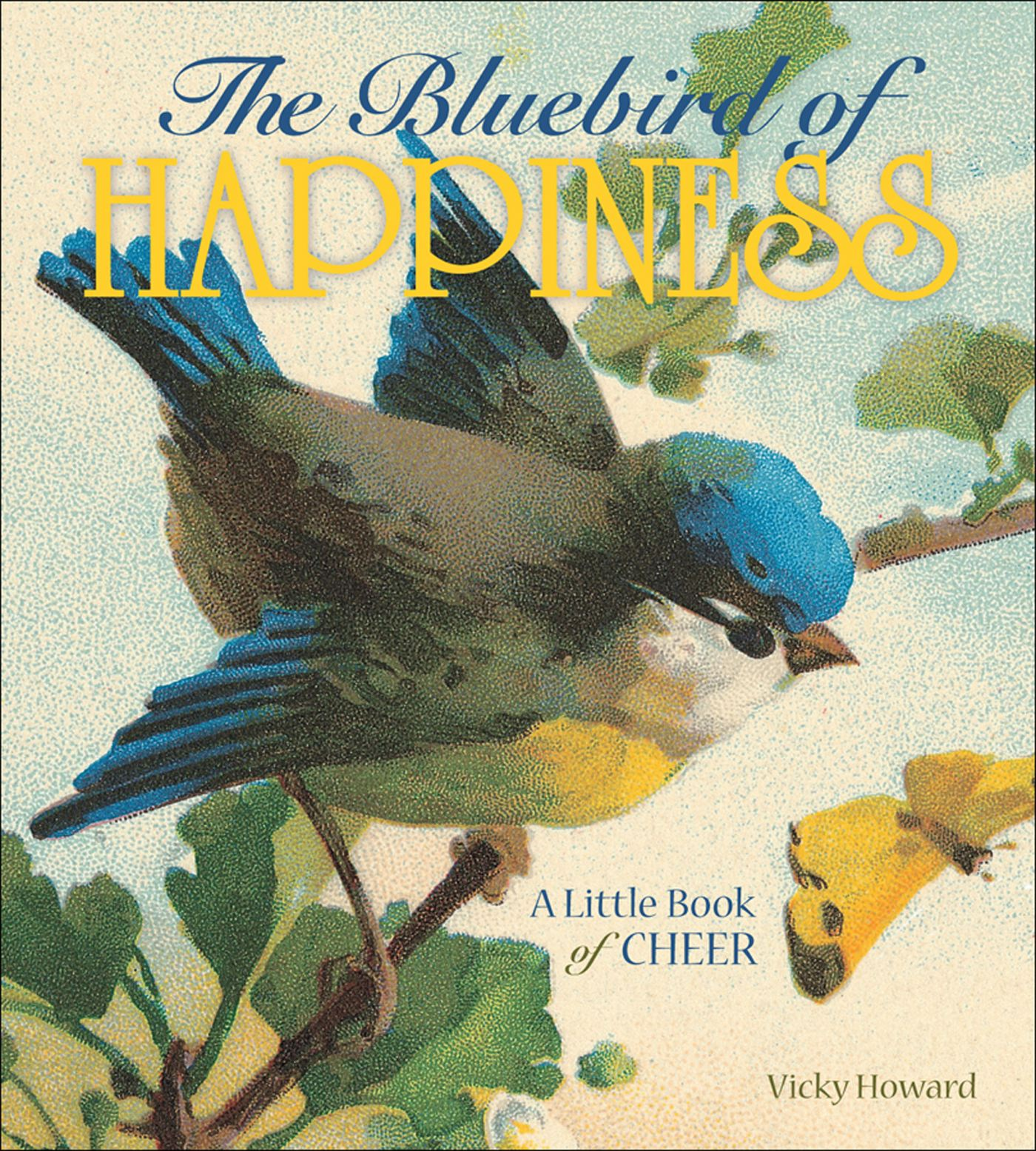 The Bluebird of Happiness : A Little Book of Cheer