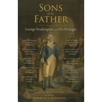 Jeffersonian America: Sons of the Father: George Washington and His Protégés (Paperback)