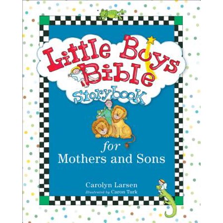 Little Boys Bible Storybook for Mothers and Sons (Veggietales Pistachio The Little Boy That Woodn T)