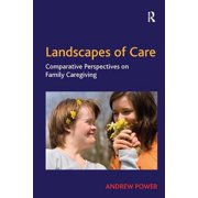 Landscapes of Care : Comparative Perspectives on Family Caregiving